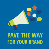 Pave the                  way for your brand